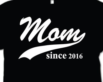 Mom Since (Any Year) Shirt New Mother T-Shirt Gift For Mom New Baby Mothers Day Gift Mom  Since personalized