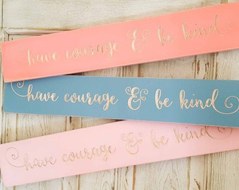 Have courage and be kind cinderella quote sign, inspirational sign, gift, girls room decor, nursery, disney quote little girl, teacher gift