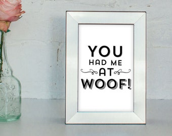 You Had Me At Woof - Dog Typography Print 4 X 6 - 5 X 7 - Pet Quote - Dog Quote - Dog Lover Gift - Dog Decor - Dog Art Print