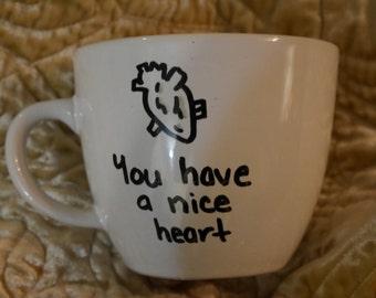 You have a nice heart custom mug Valentine Love Present Friend Gift heart love sweet sentiment anatomical heart biologically acurate