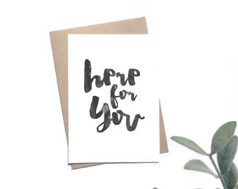 Here For You Card - Sympathy Card - Thinking Of You Card