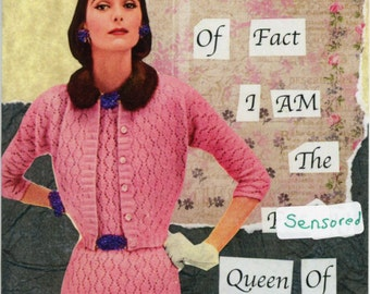 Humorous Collage Card ~ As A Matter Of Fact, I AM The F**** Queen Of Everything ~ Sarcastic Funny Snarky Greeting Card Laurie Roy Art #031