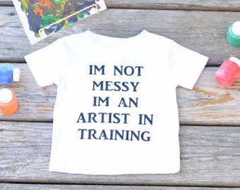 Im not messy im an artist in training -  newborn - infant shirt - funny baby shower gift - new baby gift - baby shower - newborn gift