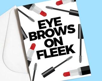 Eye brows on fleek da fuq makeup greeting card