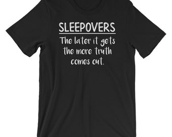 Sleepovers The Later It Gets The More Truth Comes Out Funny Sleepover Shirt Matching Sleepover Shirts Slumber Party Pajama Party Short Sleev