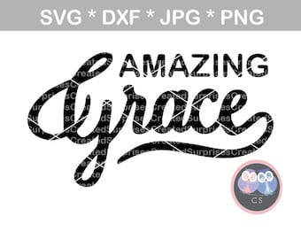 Amazing Grace, faith, svg, dxf, png, jpg digital cut file for cutting machines, personal, commercial, Silhouette Cameo, Cricut