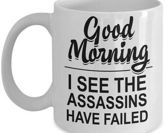 Work Coffee Mug | Good Morning | I See The Assassins Have Failed Mug | Funny Coffee Mug | Work Coffee Mug | Office Humor | Office Mug