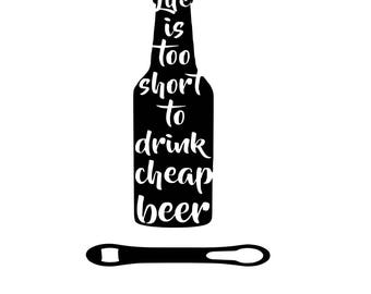 Life Is Too Short To Drink Cheap Beer Vinyl Decal, Car Decal, Tumbler Decal, Phone Decal