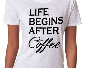 Wife Gift Life Begins After Coffee Womens T Shirt Mom Gift Wife Shirt Mother Day Gift Mom Shirt Funny T Shirts