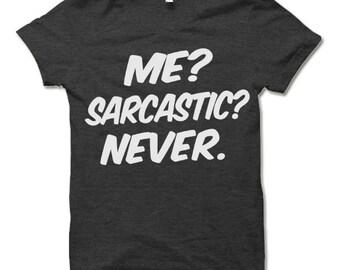 Me Sarcastic Never T-shirt. Funny Sarcastic T Shirts.