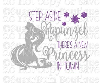 Step Aside Rapunzel There's A New Princess In Town svg