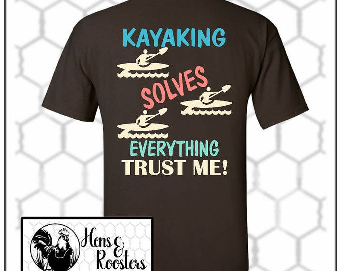 KAYAK SHIRT, Kayaking Solves Everything, Trust Me Kayaking T-Shirt, Kayaking Gifts, Kayaking Shirt, Kayak Life - Up to a 5X - (G2000) #1392