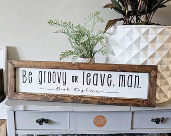Be Groovy Or Leave, Man // Bob Dylan // Wooden Sign //