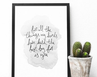 For all the things my hands have held |  love quote modern wall art print