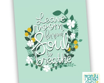 Leave Room for Your Soul to Breathe Handlettering Illustration Inspirational Quote Handlettered Prints Inspiring Wall Art