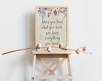 Inspirational Art Print - When You Love What You Have - Mood Lifter Gift - Optimistic Quote - Literary Quote - Gratitude - Motivational