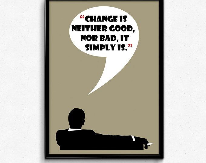Mad Men Poster Don Draper Quote - Change Is Neither Good Nor Bad - Art Print, Multiple Sizes - 8x10 up to 24x36 - Vintage Style Minimal