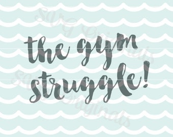The gym struggle! SVG Vector File. The struggle is real. So many uses! Cricut Explore and more! Gym Workout Exercise SVG
