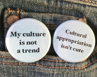 Cultural appropriation isn't cute / My culture is not a trend button pack
