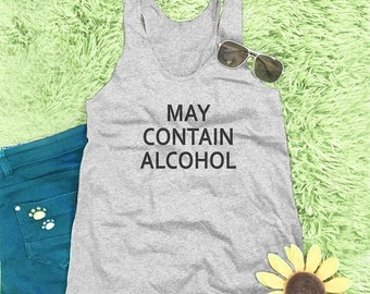 May contain alcohol quote tank top shirt cute shirt women graphic tees shirt with saying cool top gift women top slogan tank top M L XL