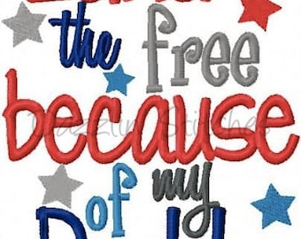 Military Homecoming July 4th Embroidery Design Land of the free because of my daddy Digital Instant Download 4x4, 5x7 and 6x10