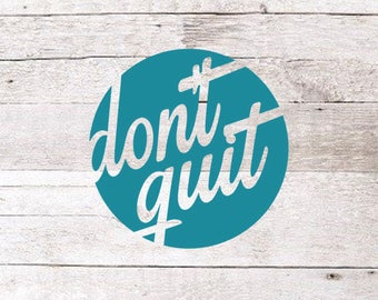 Don't Quit Decal | Don't give up decal | Yeti Decal | Vinyl Decal | Car Decal | Positive Decal | Yeti Decal | Rtic Decal | Vinyl Decal |