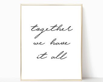 together we have it all printable, print, sign, home decor, anniversary gift, wedding gift, wall decor, wall art, art print, wedding sign