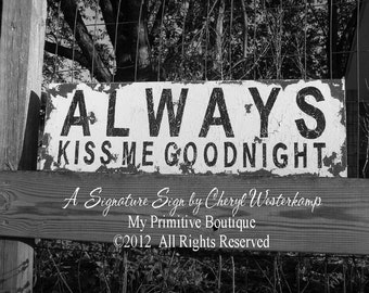 ALWAYS KISS ME Goodnight SIgn, Vintage Inspired Home Decor, Shabby Chic Sign, Rustic Sign, 24 x7.5