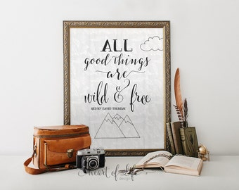 Quote printable art All good things are wild and free Nursery quote print Mountain art print Henry David Thoreau quote HEART OF LIFE Design