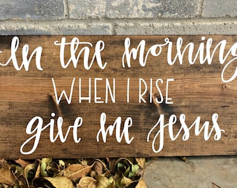 24x10 Wood Sign- In the morning when I rise give me Jesus