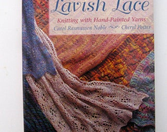 Lavish Lace book, Knitting with Hand - Painted Yarns by Carol Noble and Cheryl Potter