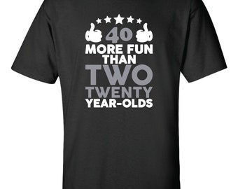 40 More Fun Than Two Twenty Year-Olds - Shirt