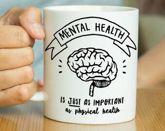 Mental Health Is Just As Important As Physical Health - Mental Health Mug, Mindfulness Mug, Mindfulness Quote, Awareness Mug, Stress Mug