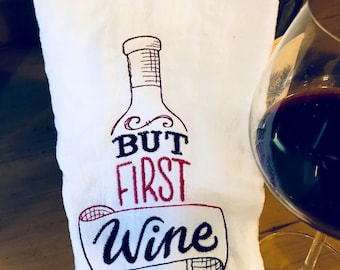 But first wine funny embroidered flour sack tea towel, wine decor, wine sign, wine theme, wine enthusiast, wine lover