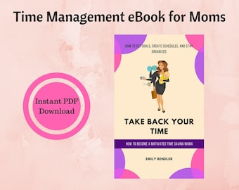 Take Back Your Time: How to Become a Motivated Time Saving Mama