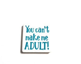 "2"" x 2"" Tile Magnet, Vinyl Letters, Ceramic Tile, Neodymium Magnets, Fridge Magnet, You Can't Make Me Adult, You Choose Color of Vinyl"