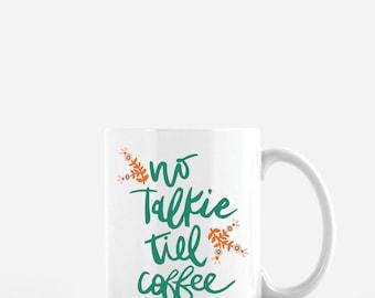 No Talkie Till Coffee coffee mug