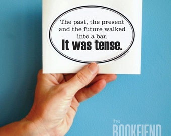the past, the present, the future It was tense bumper sticker, window or laptop decal