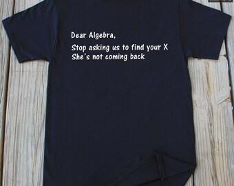 Dear Algebra Funny Shirt Funny Geek Shirt Nerd Shirt School Shirt College Shirt Match Gift Shirt Geek Gift Nerd Gift Algebra Funny Gift