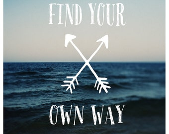 Find Your Own Way - Typography Print - Summer Art - Travel Photograph -  Inspriational Quote - Fine Art Photograph  - Beach Art - Nautical
