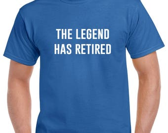 The Legend Has Retired Shirt- Retirement Tshirt- Retirement Gift for Men- Funny Retirement Gift