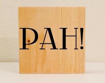Pah! Sign / Shelf Sitter, ASL Sign, Sign Language Decor, Deaf Wall Art / Shelf Art, American Sign Language Sign, Deaf Sign, Deaf Culture
