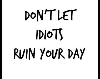 Don't Let Idiots Printable