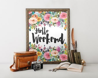 "PRINTABLE Art ""Hello Weekend"" Typography Art Print Black and White Floral wall art Floral Art Print Inspirational Quote Apartment decor"