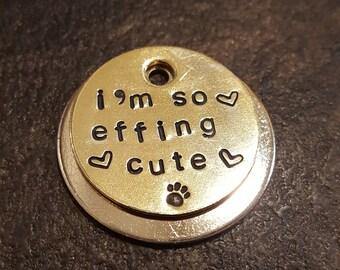 I'm so effing cute dog tag pet tag id