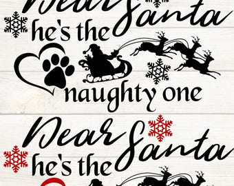 Dear Santa, he's the naughty one! for pets  Cutting Files .svg .png. .jpeg for Cricut, Sillhouette, or Image Software