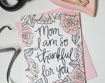 Mom I am so thankful for you, Mother's Day Card Floral, Happy Mother's Day Pretty, Hand-lettered, Blush Pink Peonies, black and white floral