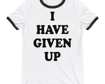 I Have Given Up Ringer T-Shirt