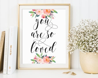 Wall Art Quotes, You Are So Loved Print, You Are So Loved Printable, Printable Art, Calligraphy Love Print, Floral Love Print, Love Quote
