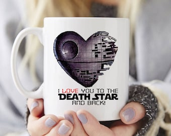 I love you to the Death Star and back Mug, Star Wars gift, coffee mug, tea mug, Valentines gift, gifts under 50,